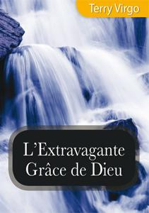 L'extravagante grâce de Dieu – Terry Virgo