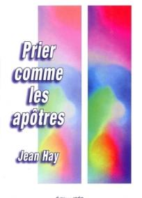 Prier comme les apôtres – Jean Hay