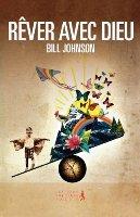 Rêver avec Dieu – Bill Johnson