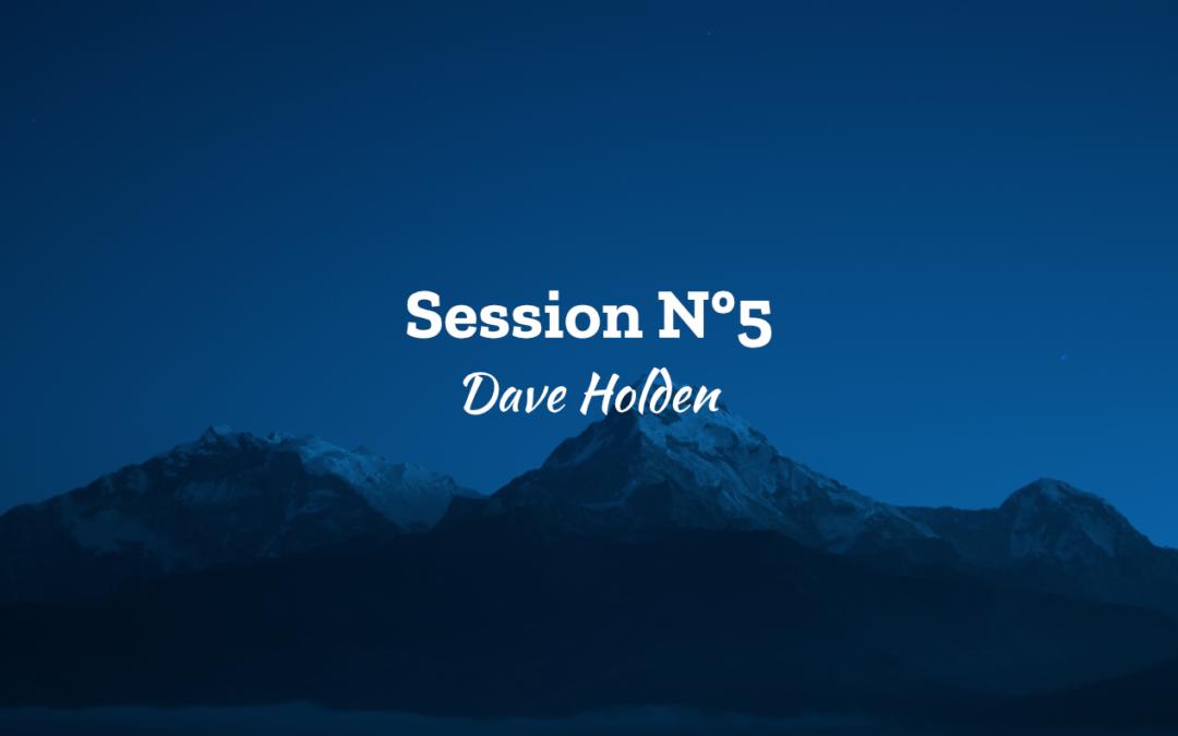 Ascension 2018 Session N°5 – Dave Holden